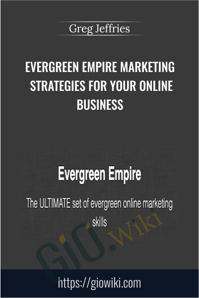 Evergreen Empire Marketing Strategies for Your Online Business - Greg Jeffries