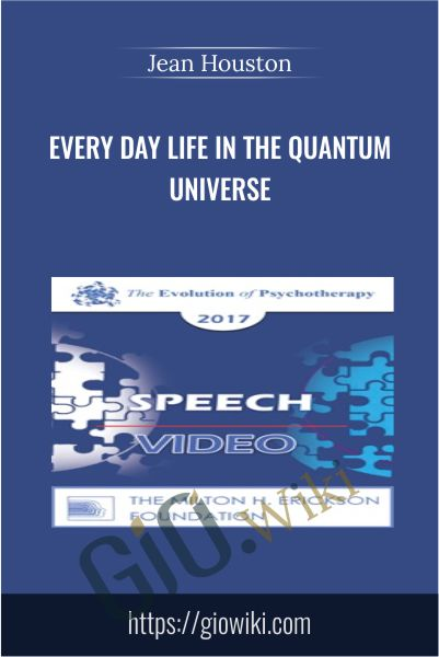 Every Day Life in the Quantum Universe - Jean Houston