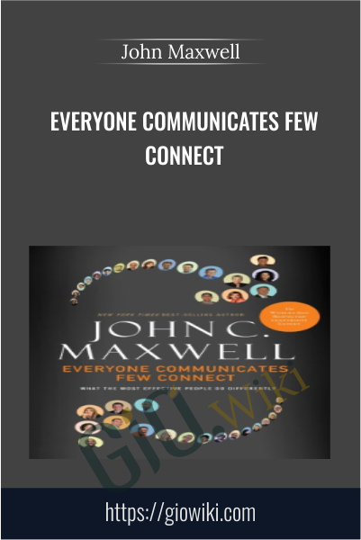 Everyone Communicates Few Connect  - John Maxwell