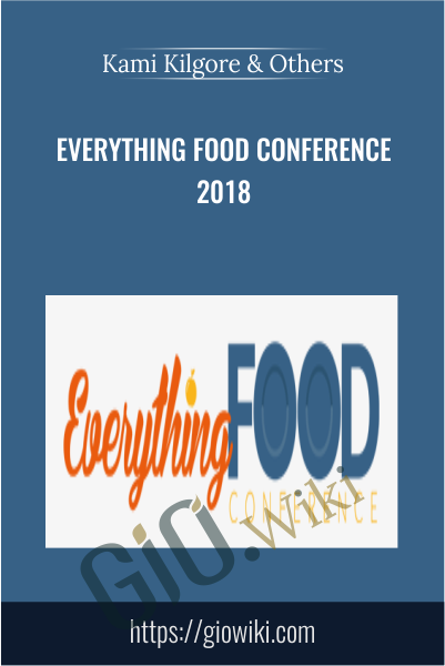 Everything Food Conference 2018 - Kami Kilgore & Others
