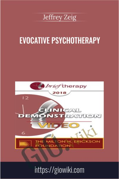 Evocative Psychotherapy - Jeffrey Zeig