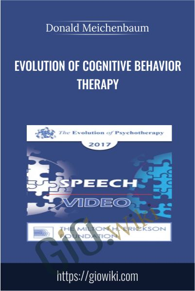 Evolution of Cognitive Behavior Therapy - Donald Meichenbaum