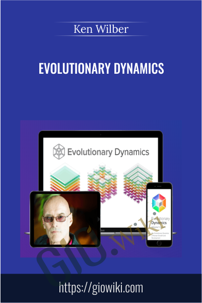 Evolutionary Dynamics  - Ken Wilber