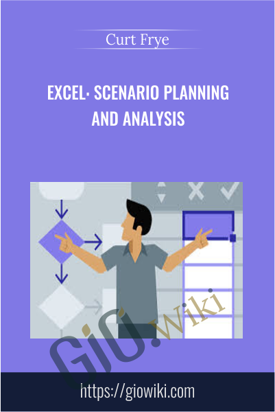 Excel: Scenario Planning and Analysis - Curt Frye