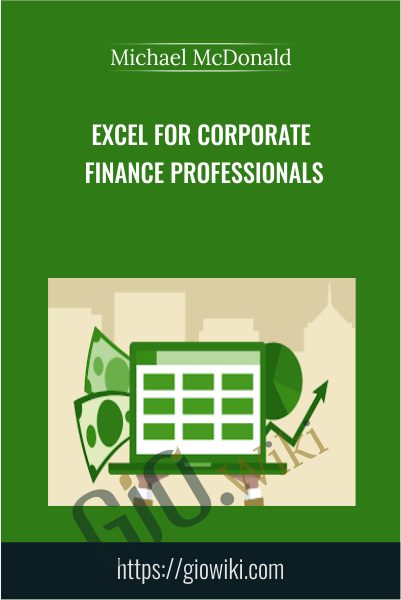 Excel for Corporate Finance Professionals - Michael McDonald