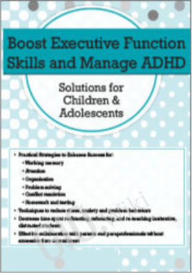 Executive Functions & ADHD in Children & Adolescents: Proven Techniques to Increase Learning & Manage Attention - Cindy Goldrich