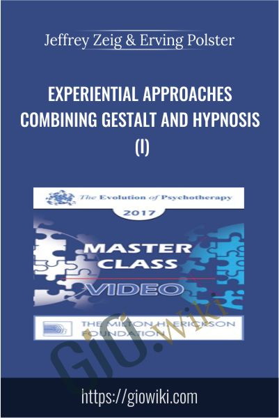 Experiential Approaches Combining Gestalt and Hypnosis (I) - Jeffrey Zeig & Erving Polster