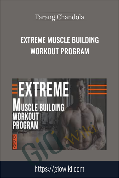 Extreme Muscle Building Workout Program - Tarang Chandola