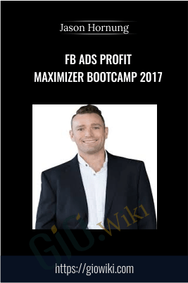 FB Ads Profit Maximizer Bootcamp 2017 – Jason Hornung