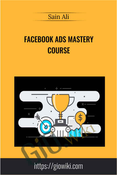 Facebook Ads Mastery Course - Sain Ali
