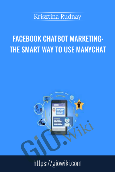Facebook ChatBot Marketing: The Smart Way To Use ManyChat - Krisztina Rudnay