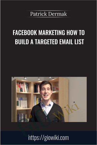 Facebook Marketing How to Build a Targeted Email List - Patrick Dermak