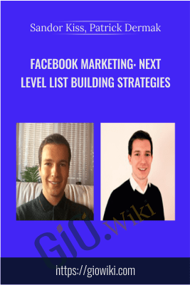 Facebook Marketing: Next Level List Building Strategies – Sandor Kiss, Patrick Dermak