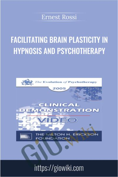 Facilitating Brain Plasticity in Hypnosis and Psychotherapy - Ernest Rossi