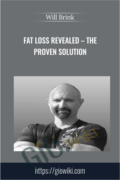 Fat Loss Revealed – The Proven Solution - Will Brink