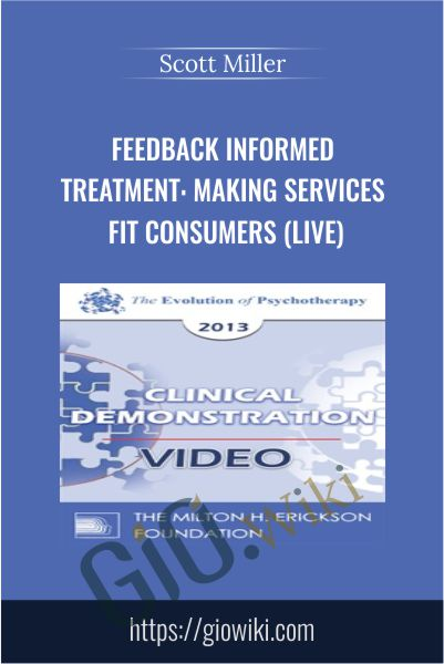 Feedback Informed Treatment: Making Services FIT Consumers (Live) - Scott Miller