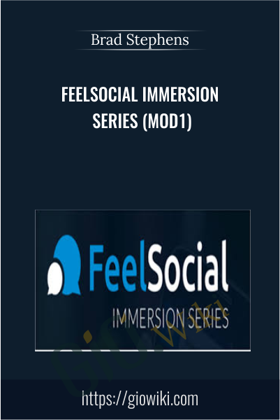 FeelSocial Immersion Series (mod1) - Brad Stephens