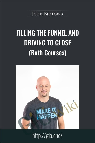 Filling The Funnel And Driving To Close (Both Courses) - John Barrows
