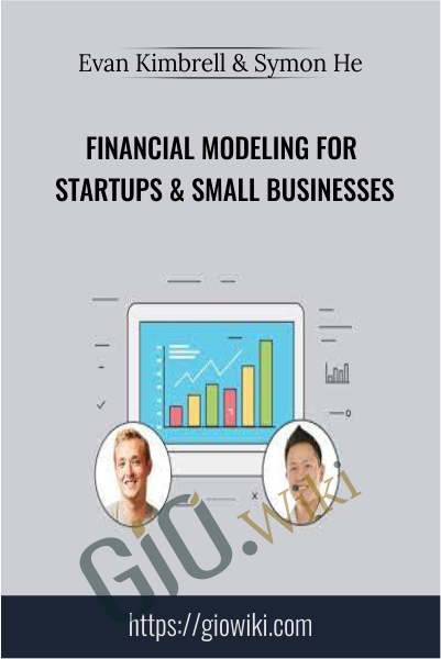 Financial Modeling for Startups & Small Businesses - Evan Kimbrell & Symon He
