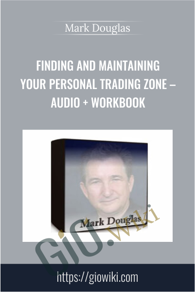 Finding and Maintaining Your Personal Trading Zone – Audio + Workbook - Mark Douglas