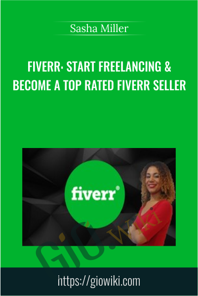 Fiverr: Start Freelancing & Become a Top Rated Fiverr Seller - Sasha Miller