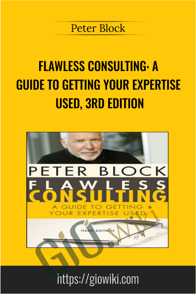 Flawless Consulting: A Guide to Getting Your Expertise Used, 3rd Edition - Peter Block