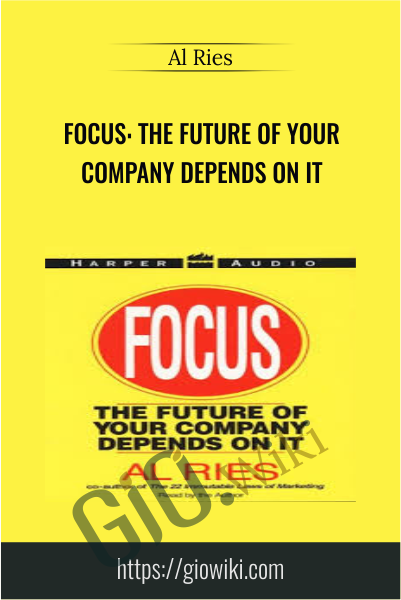 Focus: The Future Of Your Company Depends On It - Al Ries