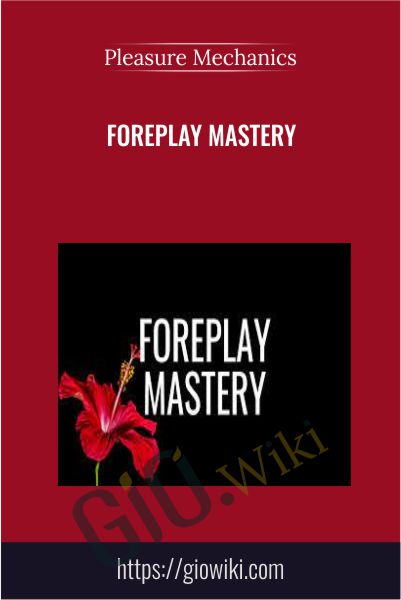 Foreplay Mastery - Pleasure Mechanics