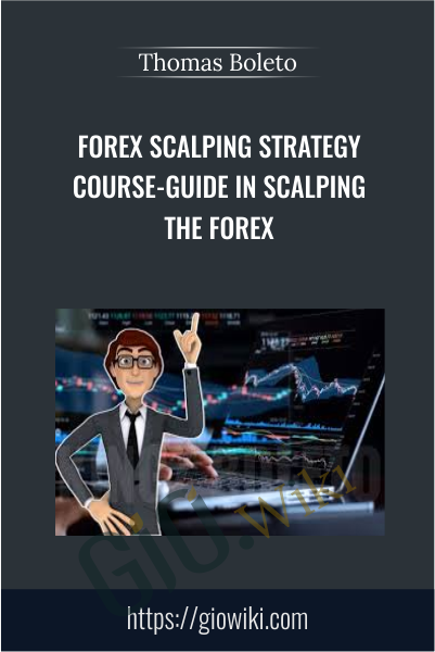 Forex Scalping Strategy Course-Guide in Scalping the Forex - Thomas Boleto