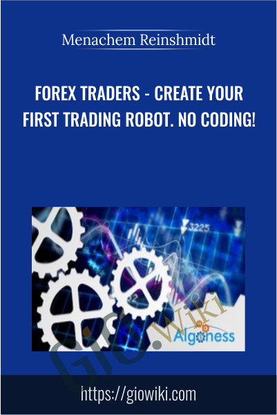 Forex Traders - Create Your First Trading Robot. No Coding! - Menachem Reinshmidt