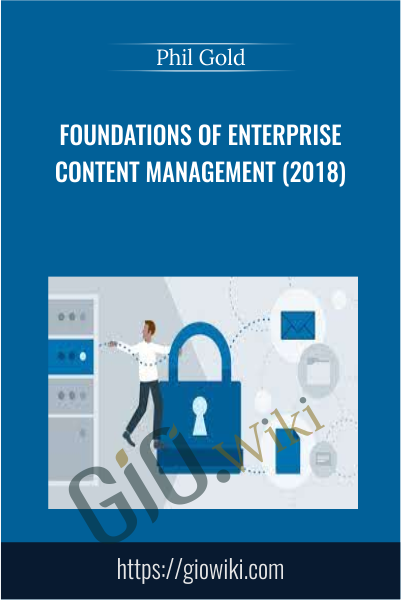 Foundations of Enterprise Content Management (2018) - Phil Gold