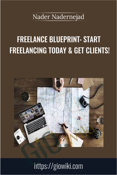 Freelance Blueprint: Start Freelancing Today & Get Clients! - Nader Nadernejad