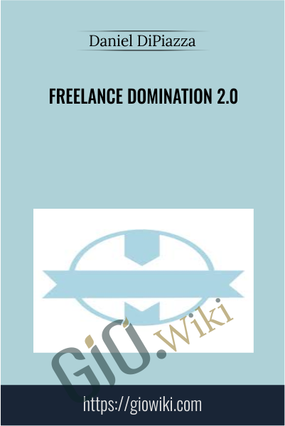 Freelance Domination 2.0 - Daniel DiPiazza