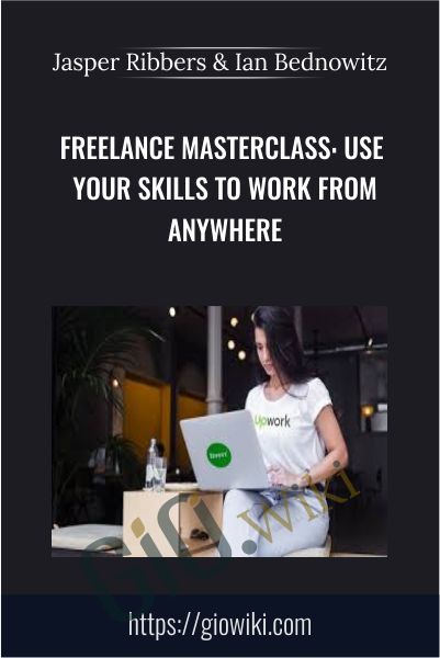 Freelance Masterclass: Use Your Skills to Work From Anywhere - Jasper Ribbers & Ian Bednowitz