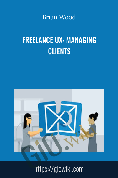 Freelance UX: Managing Clients - Brian Wood