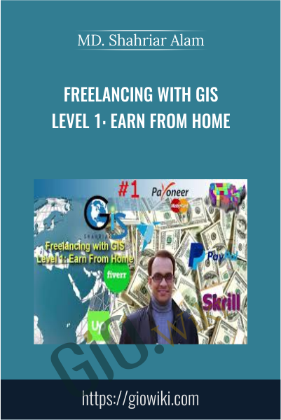 Freelancing with GIS Level 1: Earn from Home - MD. Shahriar Alam
