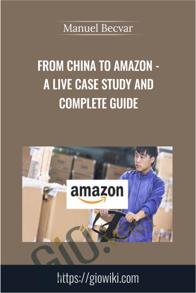 From China to Amazon - A LIVE case study and complete guide - Manuel Becvar