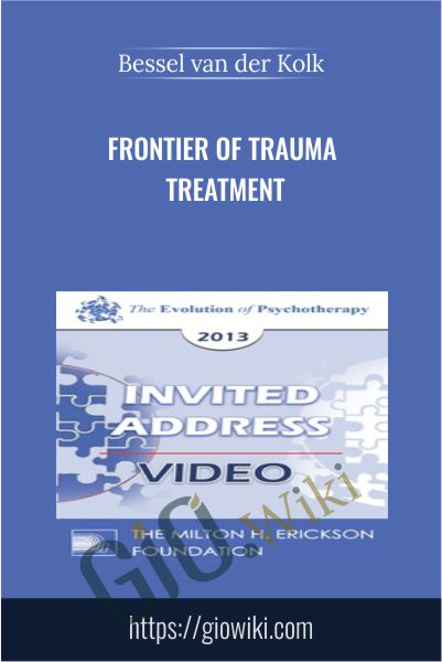 Frontier of Trauma Treatment - Bessel van der Kolk