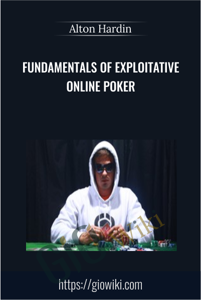 Fundamentals of Exploitative Online Poker - Alton Hardin