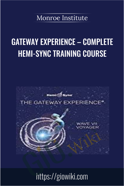 GATEWAY EXPERIENCE – Complete Hemi-Sync Training Course - Monroe Institute