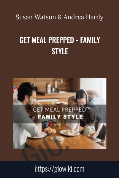Get Meal Prepped - Family Style -  Susan Watson & Andrea Hardy