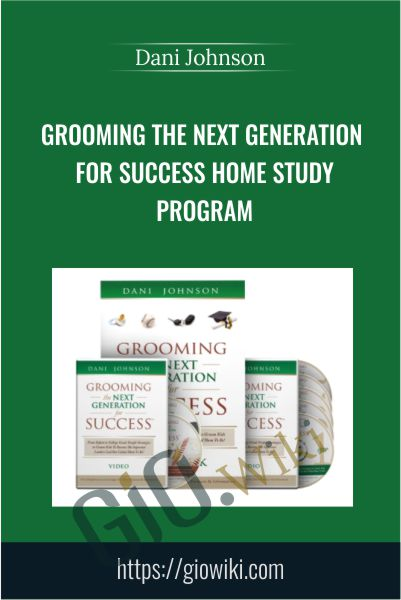 Grooming The Next Generation For Success Home Study Program - Dani Johnson