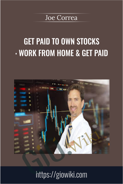 Get Paid to Own Stocks: Work From Home & Get Paid - Joe Correa