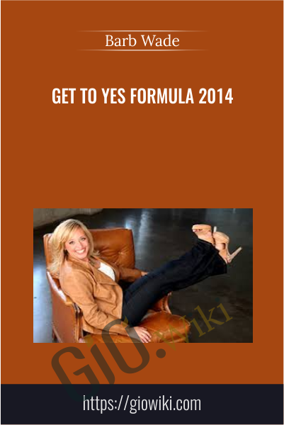 Get to Yes Formula 2014 - Barb Wade