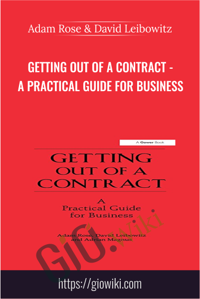 Getting Out of a Contract - A Practical Guide for Business  - Adam Rose & David Leibowitz
