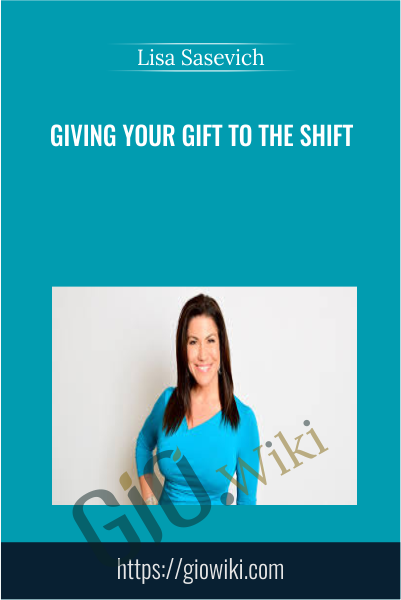 Giving Your Gift to the Shift - Lisa Sasevich