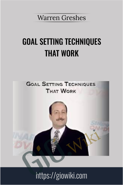 Goal Setting Techniques That Work - Warren Greshes