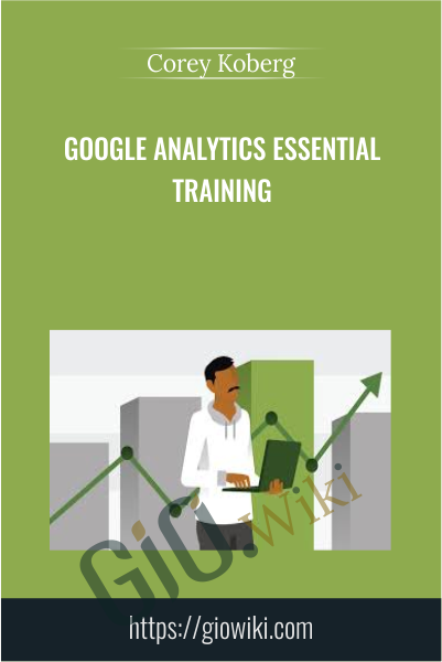 Google Analytics Essential Training - Corey Koberg
