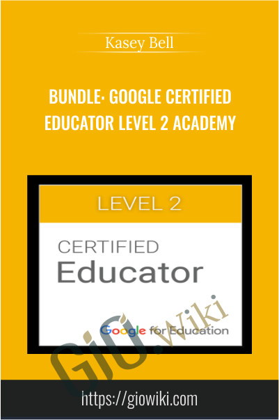 Google Certified Educator Level 2 Academy - Kasey Bell