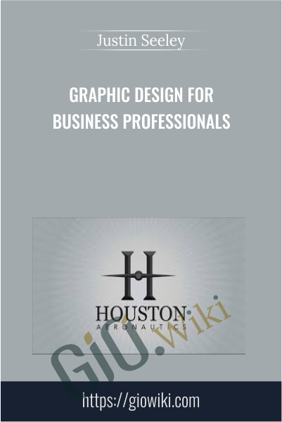 Graphic Design For Business Professionals - Justin Seeley
